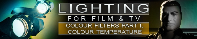 电影及电视照明之色彩校正:第一部分,什么是色温?
